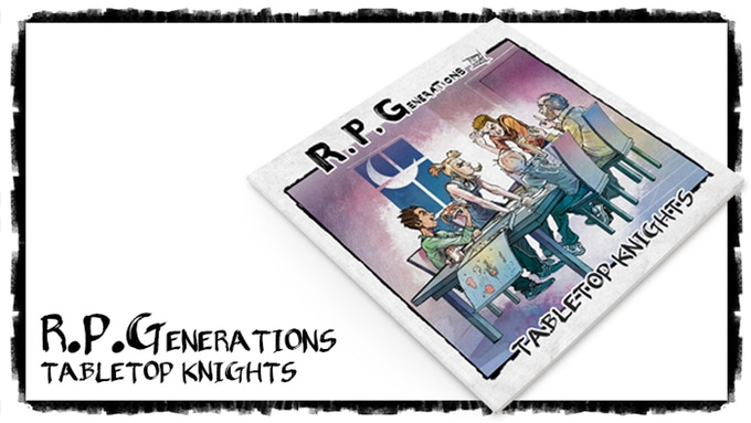 Kickstarter – RPGenerations: Tabletop Knights
